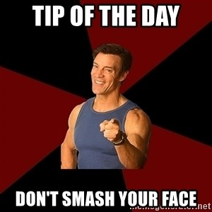 Tony Horton - Tip of the day don't smash your face