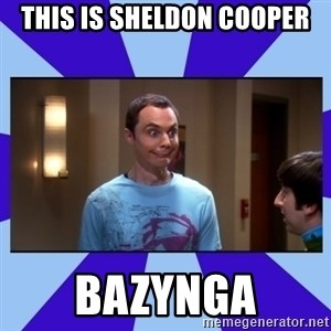 Sheldon Cooper bazinga - This IS SHELDON COOPER BAZYNGA