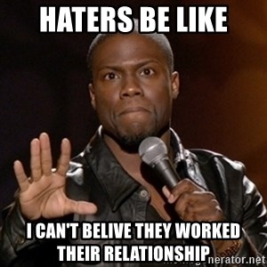 Kevin Hart - Haters be like I can't belIve They wOrked thEir RELATIONSHIP