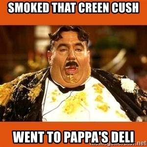 Fat Guy - Smoked that creen Cush Went to Pappa's deli