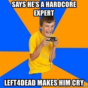 Annoying Gamer Kid - says he's a hardcore expert left4dead makes him cry