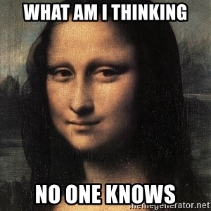 the mona lisa  - what am i thinking no one knows