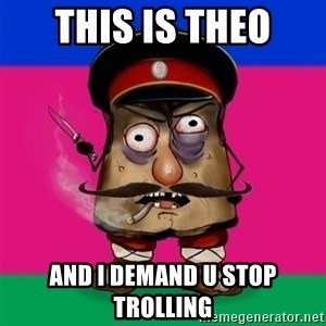 malorushka-kuban - this is theo and i demand u stop trolling