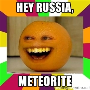 Annoying Orange Puns - HEY RUSSIA, METEORITE