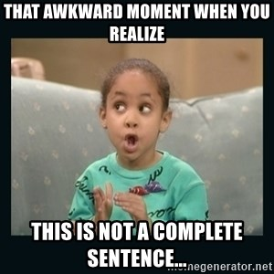 Raven Symone - That awkwaRd momenT when you realize This is not a complete sentence...