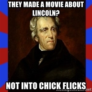 andrew jackson - They made a movie about Lincoln?  Not into chick flicks