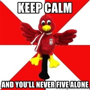 Liverpool Problems - KEEP CALM  AND YOU'LL NEVER FIVE ALONE