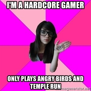 Idiot Nerdgirl - i'm a hardcore gamer only plays angry birds and temple run