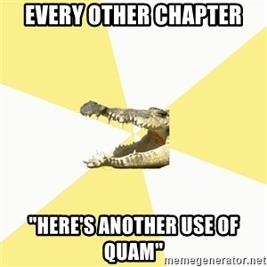 "Classics Crocodile - Every other chapter ""Here's another use of quam"""
