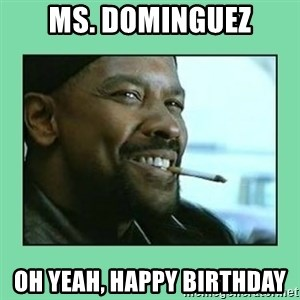 Training Day - Ms. Dominguez Oh yeah, Happy Birthday
