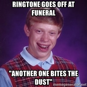 "Bad Luck Brian - RINGTONE GOES OFF AT FUNERAL ""ANOTHER ONE BITES THE DUST"""
