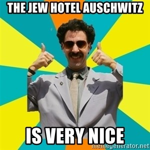 Borat Meme - the jew hotel auschwitz is very nice