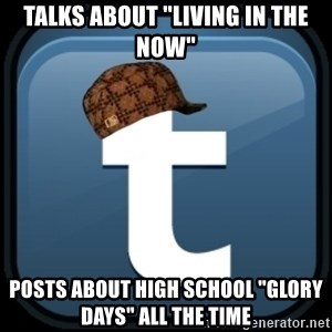 "Scumblr - TALKS ABOUT ""LIVING IN THE NOW"" POSTS ABOUT HIGH SCHOOL ""GLORY DAYS"" ALL THE TIME"