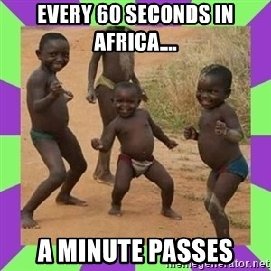 african kids dancing - EVERY 60 SECONDS IN AFRICA.... A MINUTE PASSES