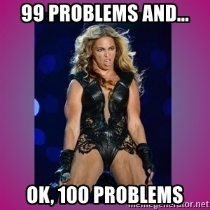 Ugly Beyonce - 99 problems and... ok, 100 problems