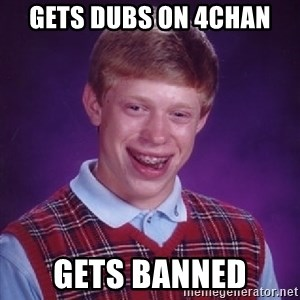 Bad Luck Brian - gets dubs on 4chan gets banned