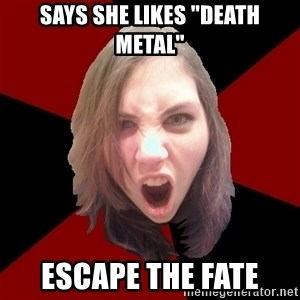 "Raging Metal Chick - says she likes ""death metal"" escape the fate"
