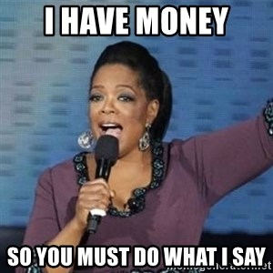 oprah winfrey - i have money  so you must do what i say
