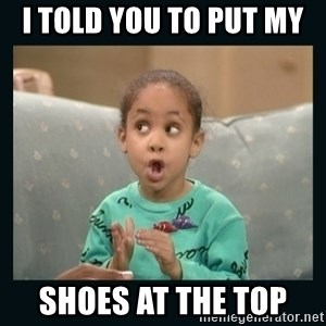 Raven Symone - I TOLD YOU TO PUT MY  SHOES AT THE TOP
