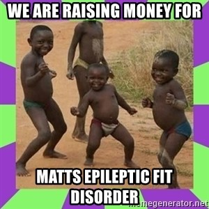african kids dancing - WE ARE RAISING MONEY FOR MATTS EPILEPTIC FIT DISORDER