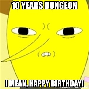 LEMONGRAB - 10 years dungeon I mean, Happy Birthday!