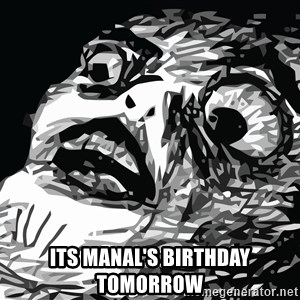 shocked -  its manal's birthday tomorrow