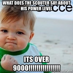 success baby - what does the scouter say about his power level its over 9000!!!!!!!!!!!!!!!!