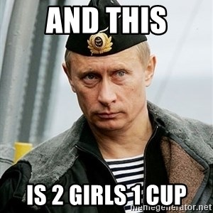 Russian Awesome Face - and this is 2 girls 1 cup