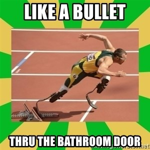 OSCAR PISTORIUS - Like a bullet THru the bathroom door