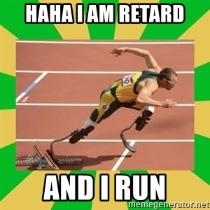 OSCAR PISTORIUS - HAHA I AM RETARD  AND I RUN