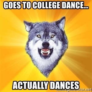 Courage Wolf - Goes to college dance... actually dances