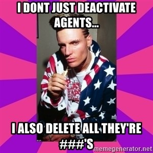 Vanilla Ice - I dont Just deactivate agents... I also delete all they're ###'s