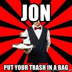 typical_off - JON PUT YOUR TRASH IN A BAG