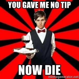 typical_off - You gave me no tip now die