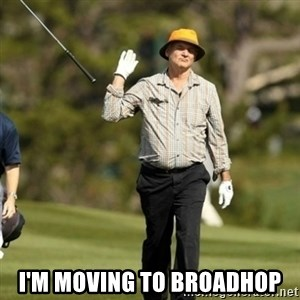 Fuck Golf -  I'm moving to broadhop