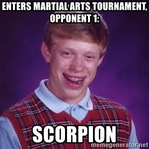 Bad Luck Brian - enters martial arts tournament, opponent 1: scorpion