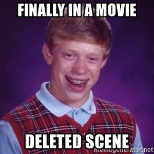 Bad Luck Brian - Finally in a movie deleted scene