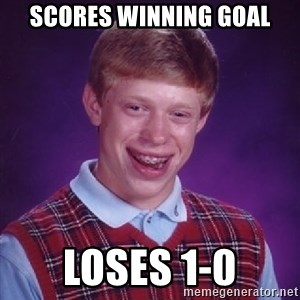 Bad Luck Brian - SCORES WINNING GOAL LOSES 1-0