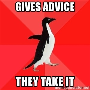Socially Awesome Penguin - gives advice they take it
