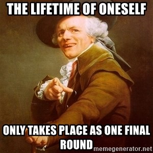 Joseph Ducreux - the lifetime of oneself only takes place as one final round