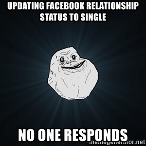 Forever Alone - updating facebook relationship status to single no one responds