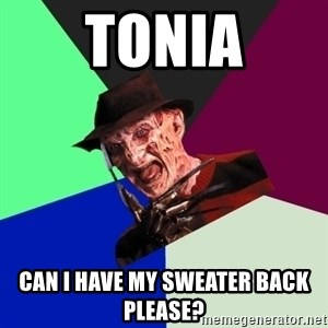 freddy krueger - Tonia Can I have my sweater back please?