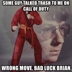 PTSD Karate Kyle - some guy talked trash to me on call of duty wrong move, bad luck brian