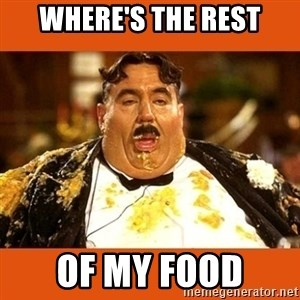 Fat Guy - WHERE'S THE REST OF MY FOOD