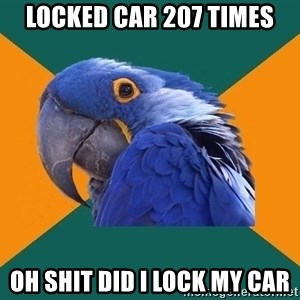 Paranoid Parrot - Locked car 207 Times Oh shit did i lock my car