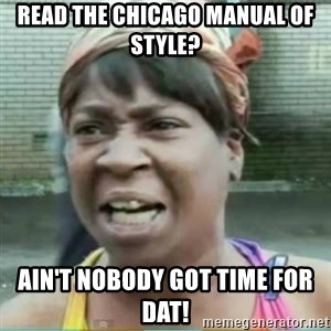 Sweet Brown Meme - read the Chicago Manual of Style? Ain't nobody got time for dat!