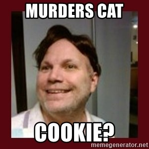 Free Speech Whatley - Murders Cat  cookie?