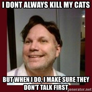Free Speech Whatley - I dont always kill my cats but when I do, I make sure they don't talk first