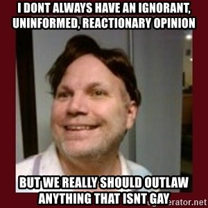 Free Speech Whatley - I dont always Have an Ignorant, uninformed, Reactionary opinion But We really should outlaw anything that isnt gay