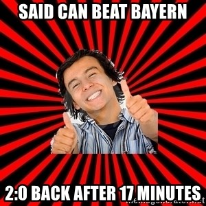 Bad Luck Chuck - SAID CAN BEAT BAYERN 2:0 BACK AFTER 17 MINUTES